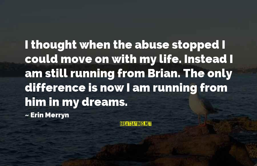 Intrusive Thoughts Sayings By Erin Merryn: I thought when the abuse stopped I could move on with my life. Instead I