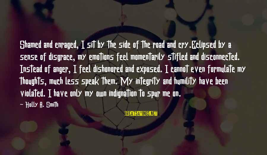 Intrusive Thoughts Sayings By Holly A. Smith: Shamed and enraged, I sit by the side of the road and cry.Eclipsed by a