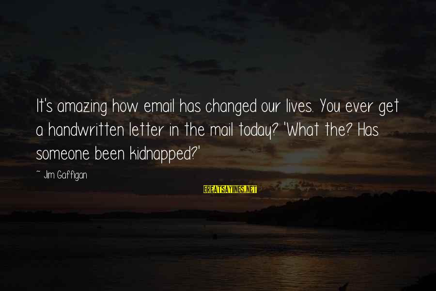 Intrusive Thoughts Sayings By Jim Gaffigan: It's amazing how email has changed our lives. You ever get a handwritten letter in