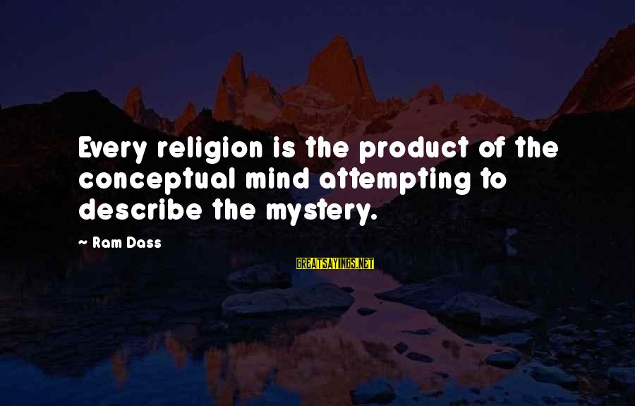 Intrusive Thoughts Sayings By Ram Dass: Every religion is the product of the conceptual mind attempting to describe the mystery.
