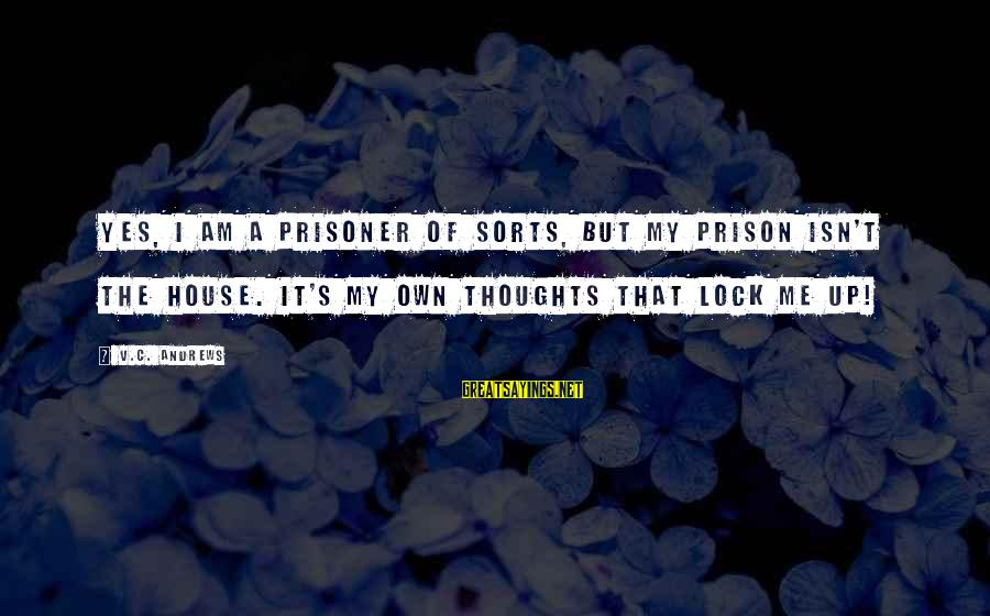 Intrusive Thoughts Sayings By V.C. Andrews: Yes, I am a prisoner of sorts, but my prison isn't the house. It's my