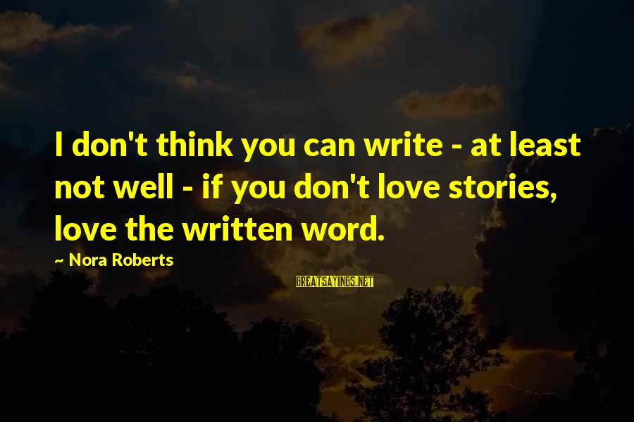 Inverting Sayings By Nora Roberts: I don't think you can write - at least not well - if you don't