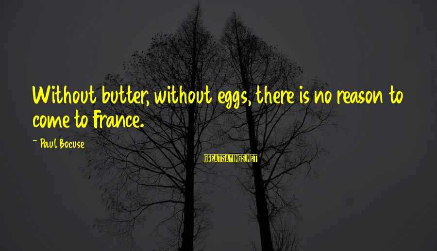 Inverting Sayings By Paul Bocuse: Without butter, without eggs, there is no reason to come to France.