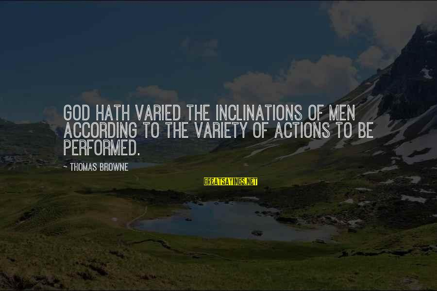 Inverting Sayings By Thomas Browne: God hath varied the inclinations of men according to the variety of actions to be