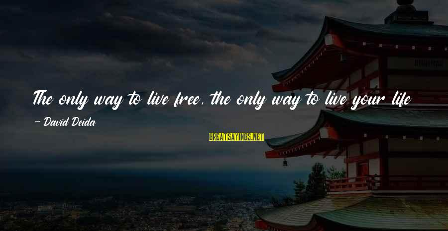 Investigacion Cientifica Sayings By David Deida: The only way to live free, the only way to live your life as an