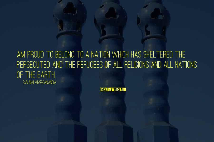 Invisible Man Barbee Sayings By Swami Vivekananda: am proud to belong to a nation which has sheltered the persecuted and the refugees