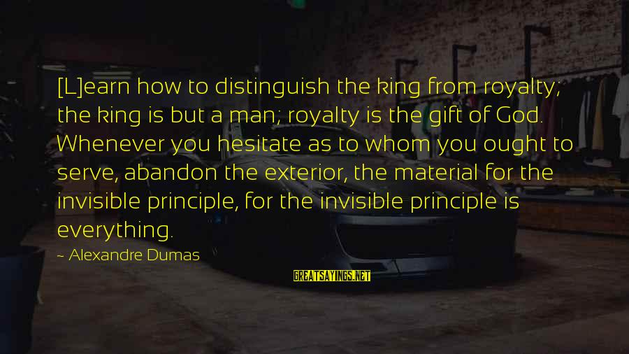 Invisible Man Invisible Sayings By Alexandre Dumas: [L]earn how to distinguish the king from royalty; the king is but a man; royalty