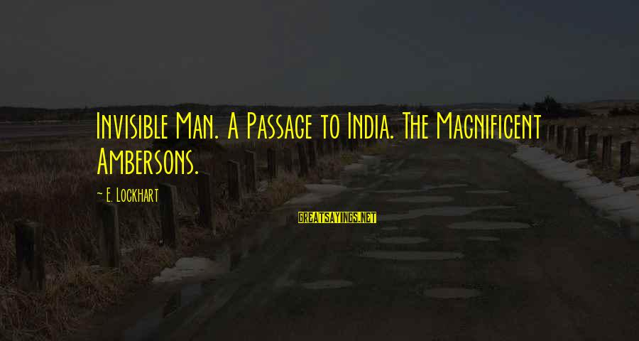 Invisible Man Invisible Sayings By E. Lockhart: Invisible Man. A Passage to India. The Magnificent Ambersons.