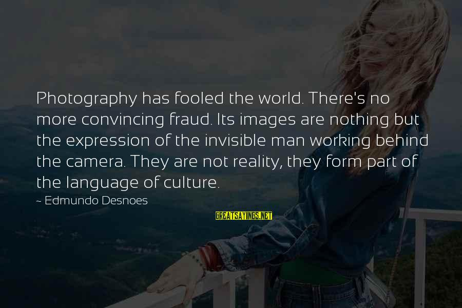 Invisible Man Invisible Sayings By Edmundo Desnoes: Photography has fooled the world. There's no more convincing fraud. Its images are nothing but