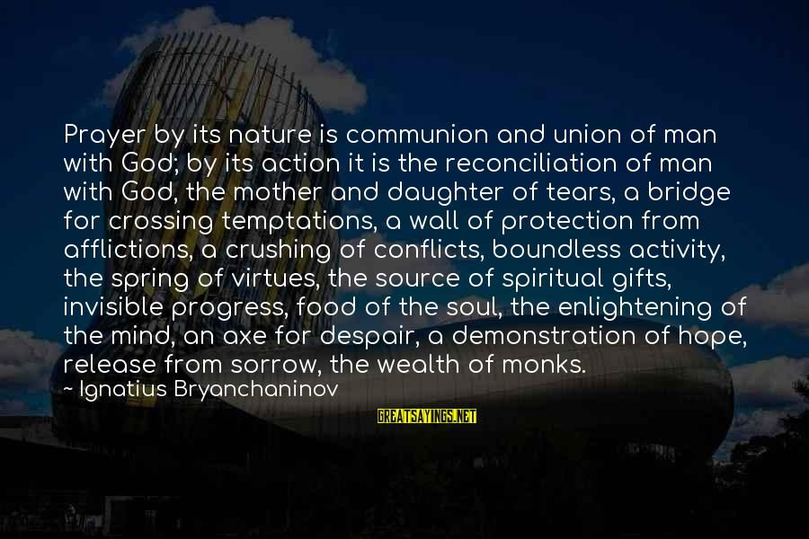 Invisible Man Invisible Sayings By Ignatius Bryanchaninov: Prayer by its nature is communion and union of man with God; by its action