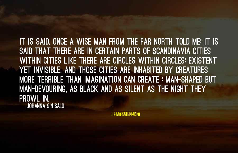 Invisible Man Invisible Sayings By Johanna Sinisalo: It is said, once a wise man from the far North told me; it is