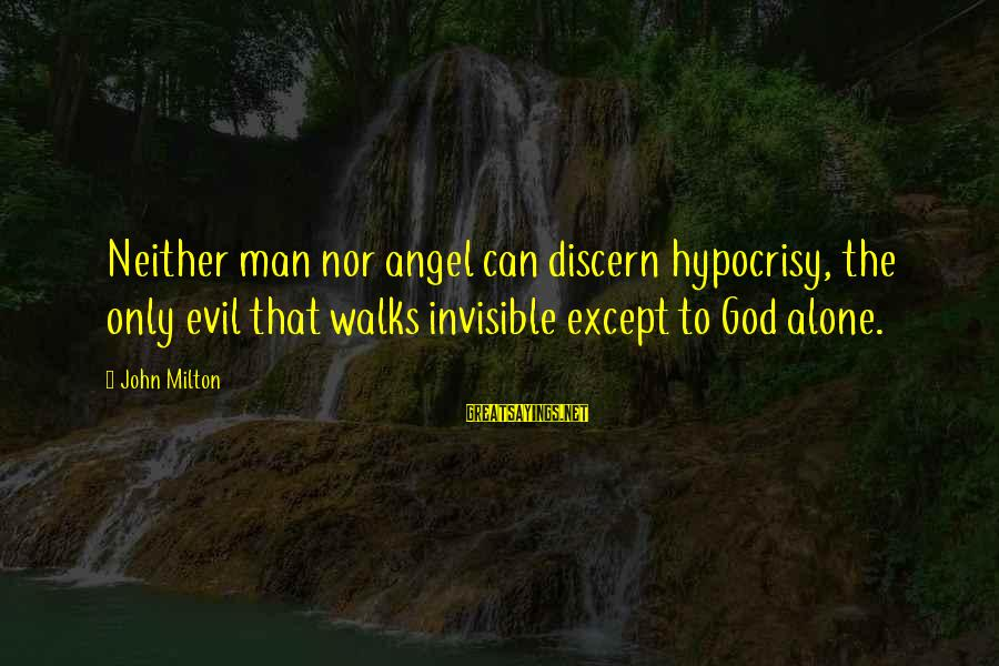 Invisible Man Invisible Sayings By John Milton: Neither man nor angel can discern hypocrisy, the only evil that walks invisible except to