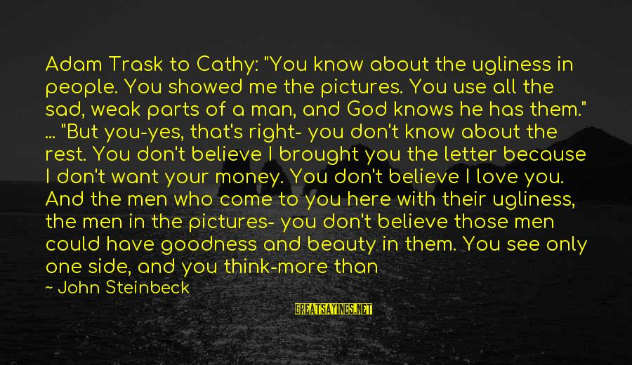 """Invisible Man Invisible Sayings By John Steinbeck: Adam Trask to Cathy: """"You know about the ugliness in people. You showed me the"""