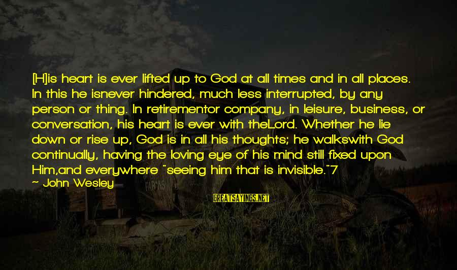 Invisible Man Invisible Sayings By John Wesley: [H]is heart is ever lifted up to God at all times and in all places.
