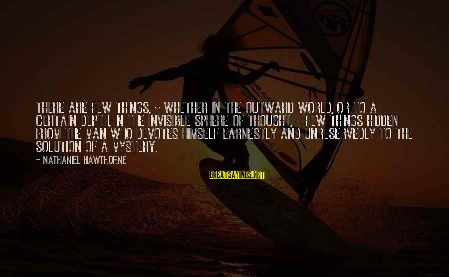 Invisible Man Invisible Sayings By Nathaniel Hawthorne: There are few things, - whether in the outward world, or to a certain depth,