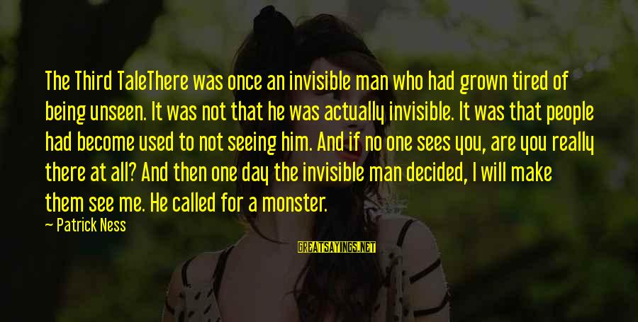 Invisible Man Invisible Sayings By Patrick Ness: The Third TaleThere was once an invisible man who had grown tired of being unseen.