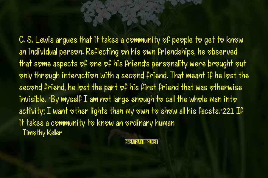 Invisible Man Invisible Sayings By Timothy Keller: C. S. Lewis argues that it takes a community of people to get to know