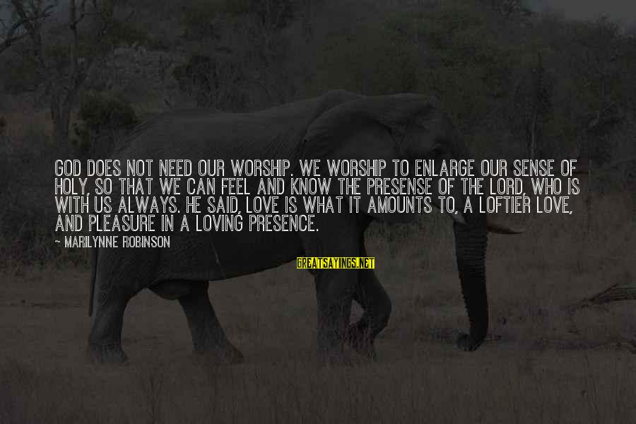 Ios 7 Background Sayings By Marilynne Robinson: God does not need our worship. We worship to enlarge our sense of holy, so