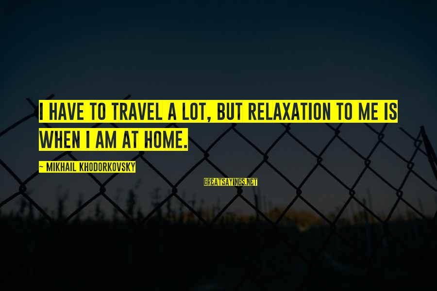 Ios 7 Background Sayings By Mikhail Khodorkovsky: I have to travel a lot, but relaxation to me is when I am at