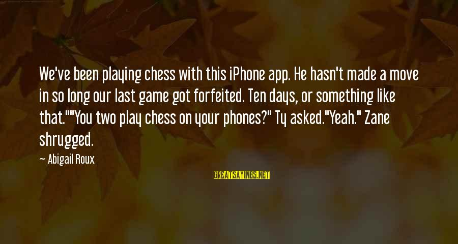 Iphone 5 Sayings By Abigail Roux: We've been playing chess with this iPhone app. He hasn't made a move in so