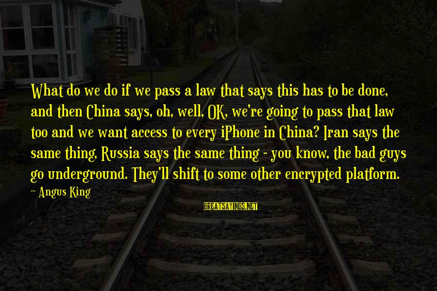Iphone 5 Sayings By Angus King: What do we do if we pass a law that says this has to be