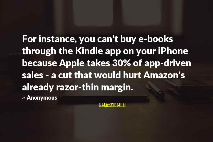 Iphone 5 Sayings By Anonymous: For instance, you can't buy e-books through the Kindle app on your iPhone because Apple