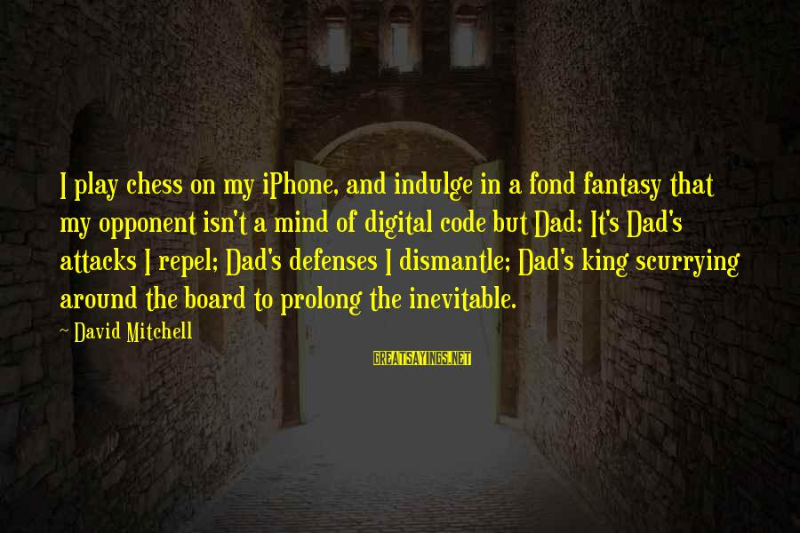 Iphone 5 Sayings By David Mitchell: I play chess on my iPhone, and indulge in a fond fantasy that my opponent