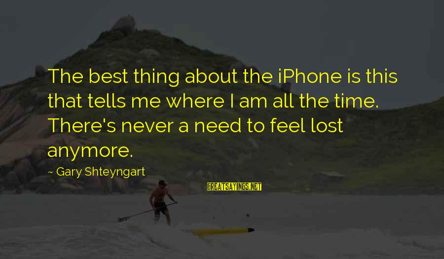 Iphone 5 Sayings By Gary Shteyngart: The best thing about the iPhone is this that tells me where I am all