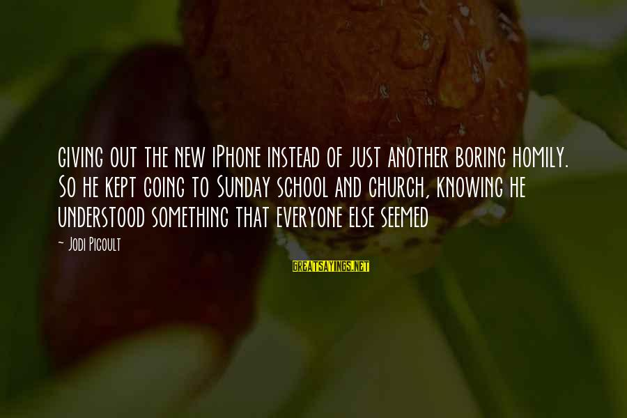 Iphone 5 Sayings By Jodi Picoult: giving out the new iPhone instead of just another boring homily. So he kept going
