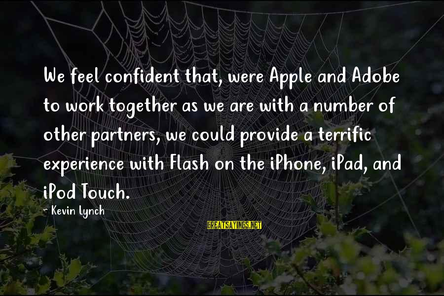Iphone 5 Sayings By Kevin Lynch: We feel confident that, were Apple and Adobe to work together as we are with