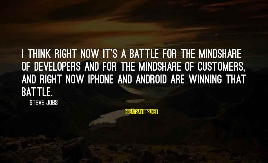 Iphone 5 Sayings By Steve Jobs: I think right now it's a battle for the mindshare of developers and for the