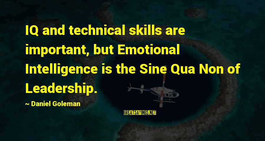 Iq And Intelligence Sayings By Daniel Goleman: IQ and technical skills are important, but Emotional Intelligence is the Sine Qua Non of