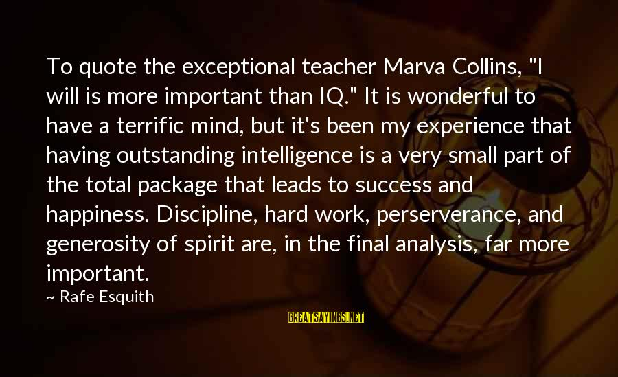 """Iq And Intelligence Sayings By Rafe Esquith: To quote the exceptional teacher Marva Collins, """"I will is more important than IQ."""" It"""
