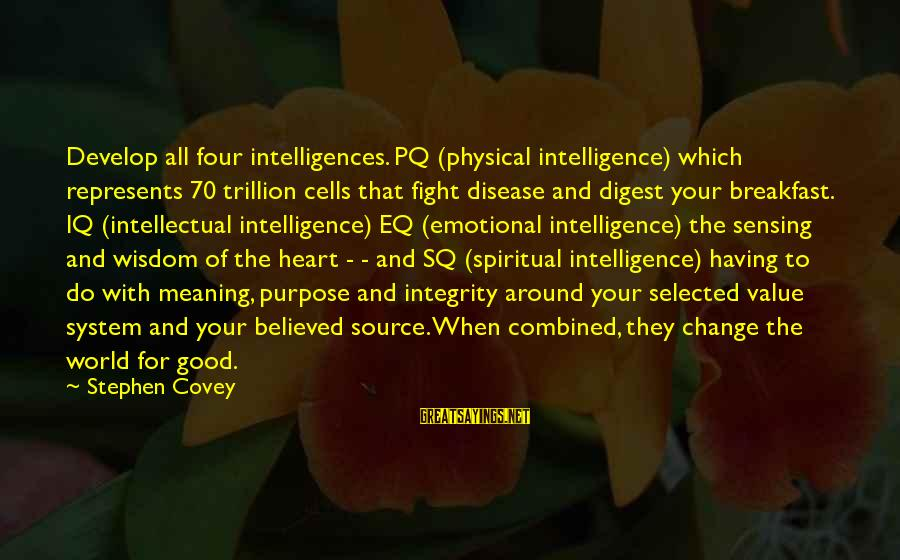 Iq And Intelligence Sayings By Stephen Covey: Develop all four intelligences. PQ (physical intelligence) which represents 70 trillion cells that fight disease