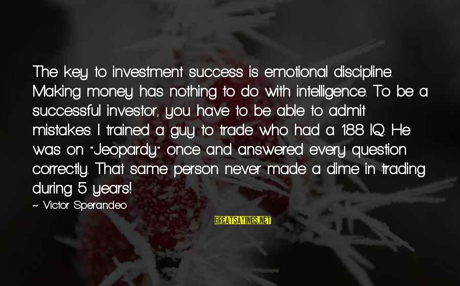 Iq And Intelligence Sayings By Victor Sperandeo: The key to investment success is emotional discipline. Making money has nothing to do with