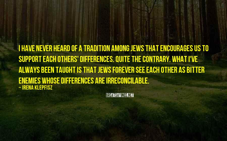 Irena Klepfisz Sayings: I have never heard of a tradition among Jews that encourages us to support each