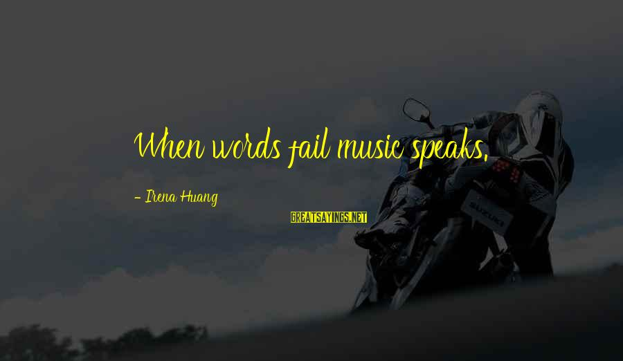 Irena's Sayings By Irena Huang: When words fail music speaks.