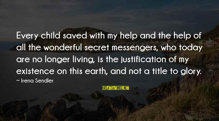 Irena's Sayings By Irena Sendler: Every child saved with my help and the help of all the wonderful secret messengers,