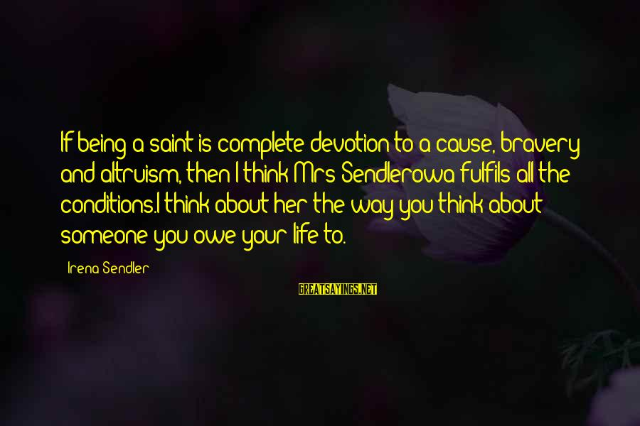 Irena's Sayings By Irena Sendler: If being a saint is complete devotion to a cause, bravery and altruism, then I