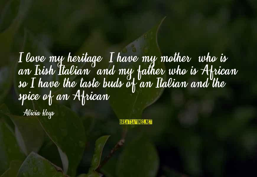 Irish Heritage Sayings By Alicia Keys: I love my heritage! I have my mother, who is an Irish-Italian, and my father