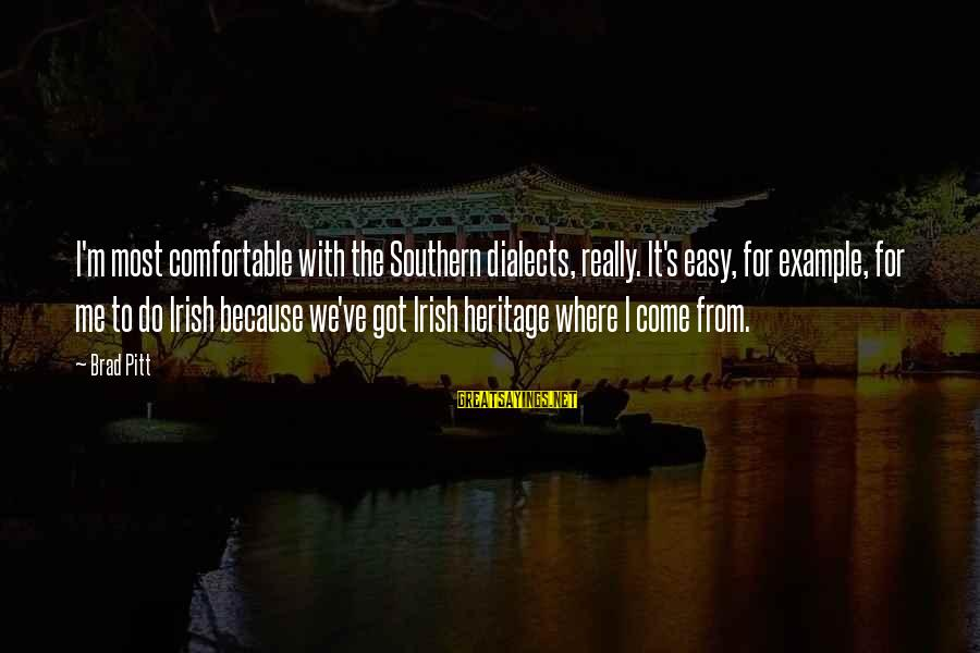 Irish Heritage Sayings By Brad Pitt: I'm most comfortable with the Southern dialects, really. It's easy, for example, for me to