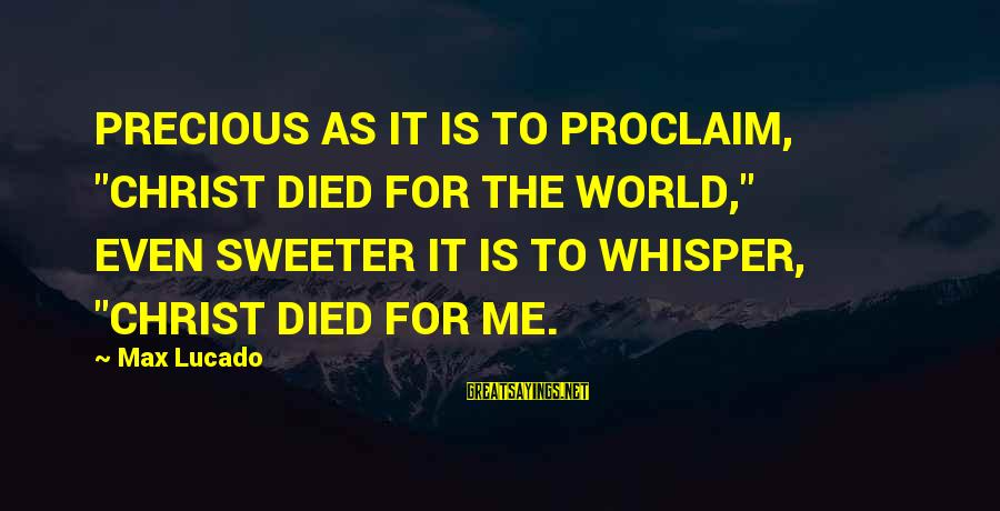 """Irish Heritage Sayings By Max Lucado: PRECIOUS AS IT IS TO PROCLAIM, """"CHRIST DIED FOR THE WORLD,"""" EVEN SWEETER IT IS"""