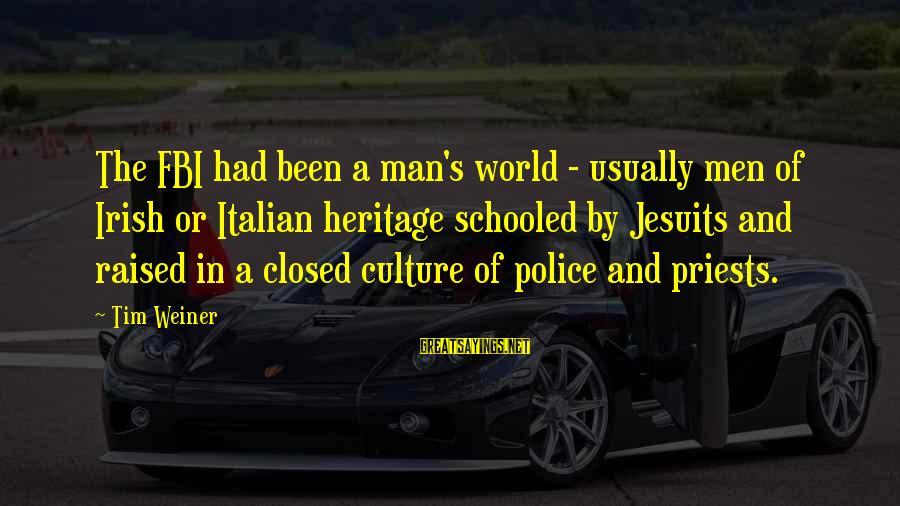 Irish Heritage Sayings By Tim Weiner: The FBI had been a man's world - usually men of Irish or Italian heritage