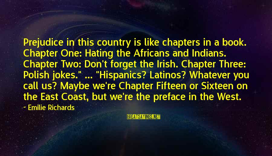 Irish Jokes Sayings By Emilie Richards: Prejudice in this country is like chapters in a book. Chapter One: Hating the Africans