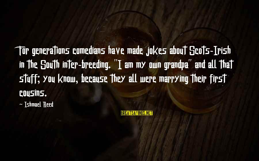 """Irish Jokes Sayings By Ishmael Reed: For generations comedians have made jokes about Scots-Irish in the South inter-breeding. """"I am my"""