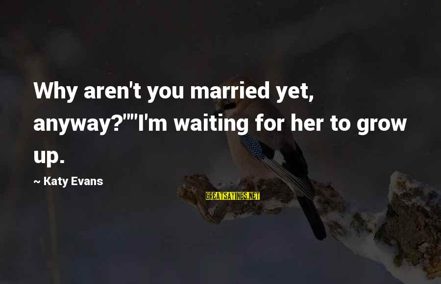 "Irish Luck Sayings By Katy Evans: Why aren't you married yet, anyway?""""I'm waiting for her to grow up."