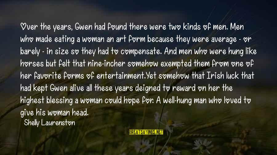 Irish Luck Sayings By Shelly Laurenston: Over the years, Gwen had found there were two kinds of men. Men who made