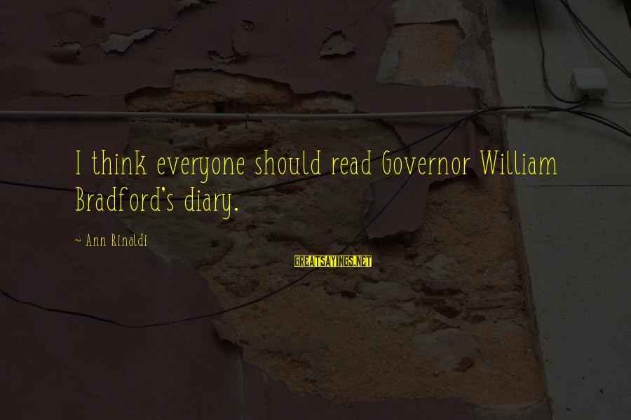 Irish Rebellion Sayings By Ann Rinaldi: I think everyone should read Governor William Bradford's diary.