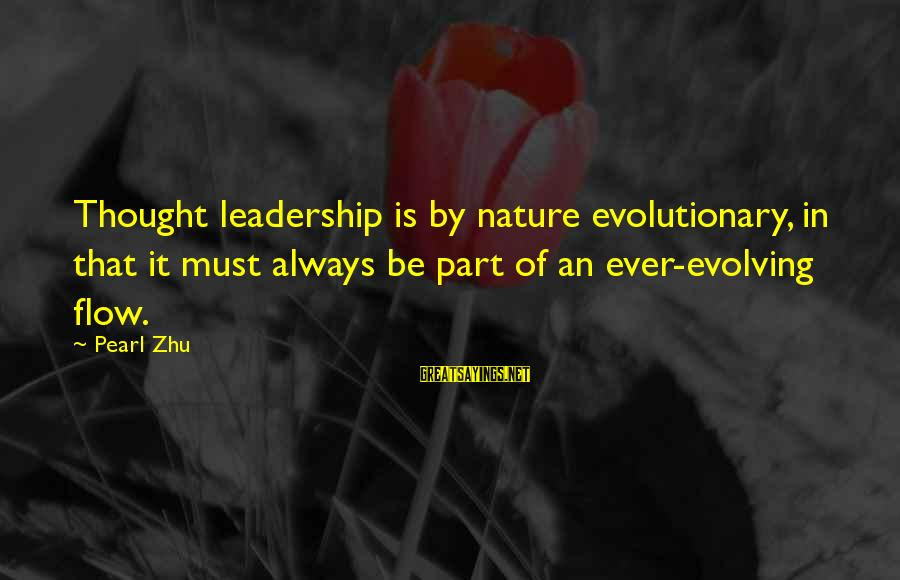 Irish Rebellion Sayings By Pearl Zhu: Thought leadership is by nature evolutionary, in that it must always be part of an