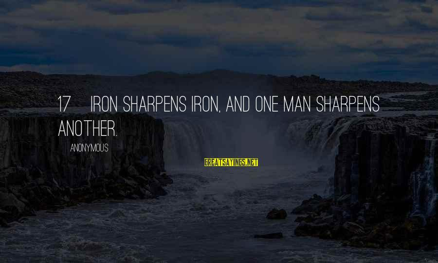 Iron Man One Sayings By Anonymous: 17 Iron sharpens iron, and one man sharpens another.